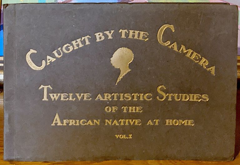 Twelve Artistic Studies of the African Native at Home. Vol. 1