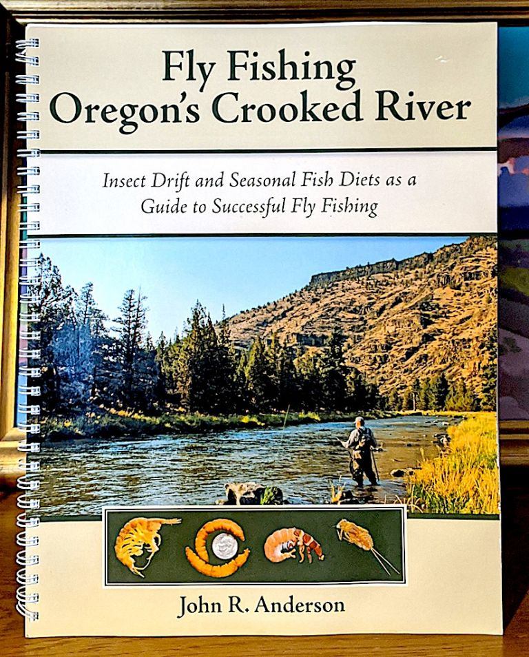 Fly Fishing Oregon's Crooked River. Insect Drift and Seasonal Fish Diets as a Guide to Successful Fly Fishing. John R. Anderson.