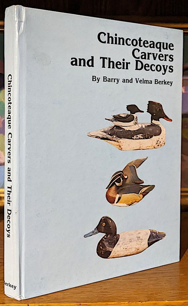Chincoteaque Carvers and Their Decoys. Barry and Velma Berkey.