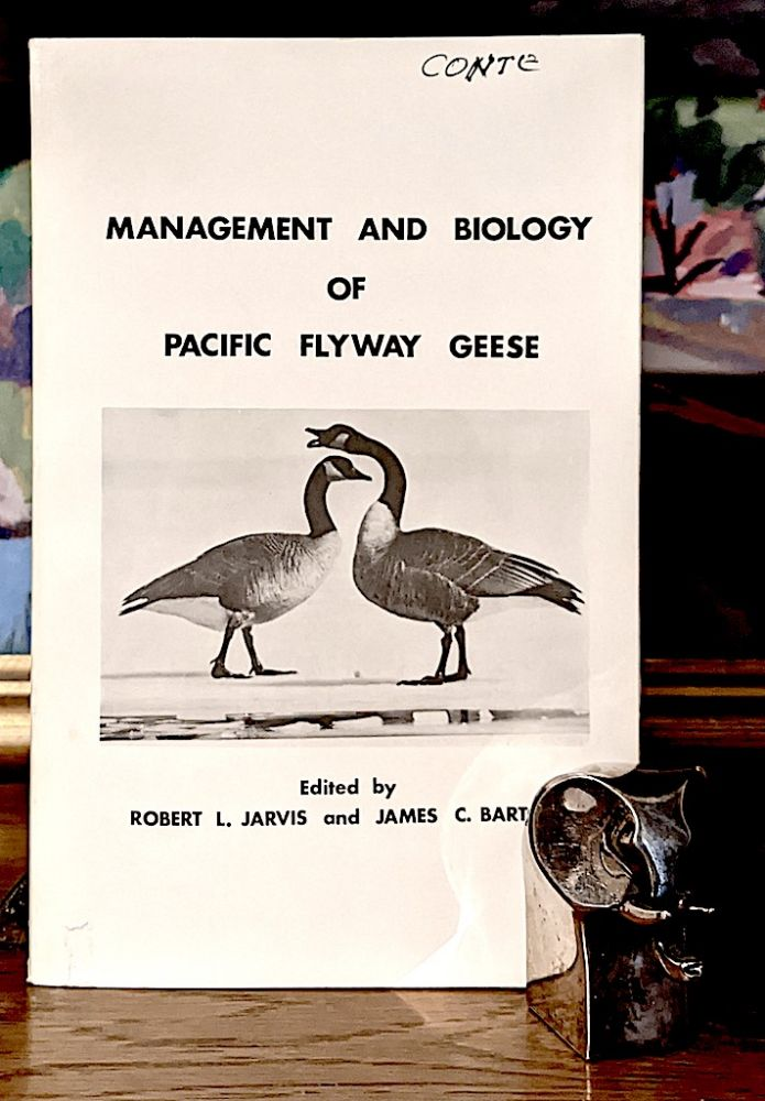Management and Biology of Pacific Flyway Geese. A Symposium Sponsored by the Northwest Section The Wildlife Society. Robert L. Jarvis, James C. Bartonek.
