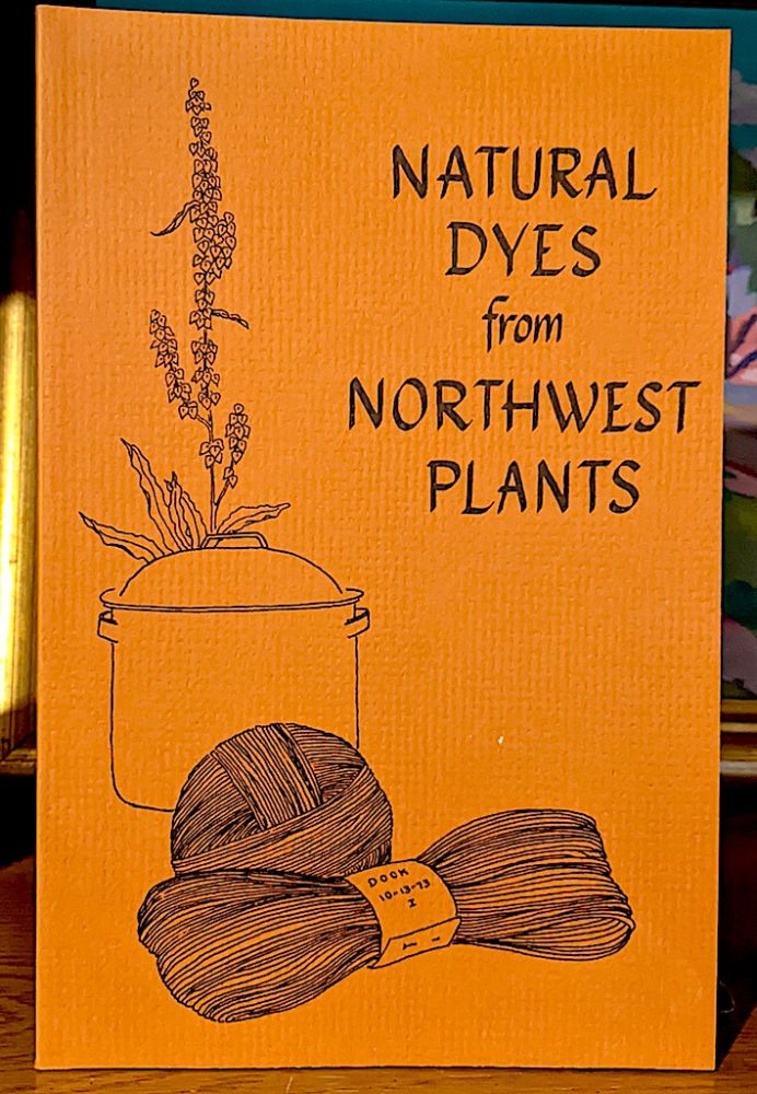 Natural Dyes from Northwest Plants. Judy Green.