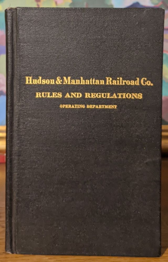 Rules and Regulations for the Government of Employees of the Operating Department of the Hudson & Manhattan Railroad Company. Effective October 1st, 1923. Hudson, Manhattan Railroad Co.
