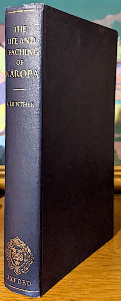 The Life and Teaching of Naropa. Translated from the original Tibetan with a Philosophical Commentary based on the Oral Translation. Herbert V. Guenther.