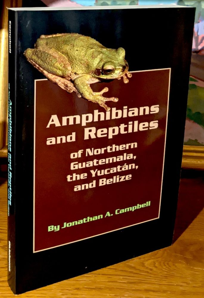 Amphibians and Reptiles of Northern Guatemala, the Yucatan, and Belize. Jonathan A. Campbell.