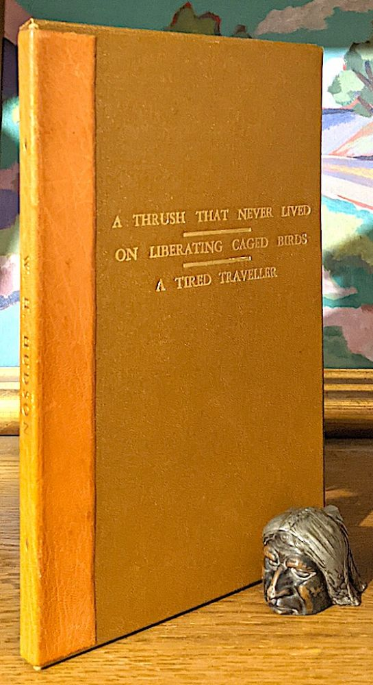 A Thrush That Never Lived [1911] - On Liberating Caged Birds [1914] - A Tired Traveler [1921]. Three separate volumes. W. H. Hudson.