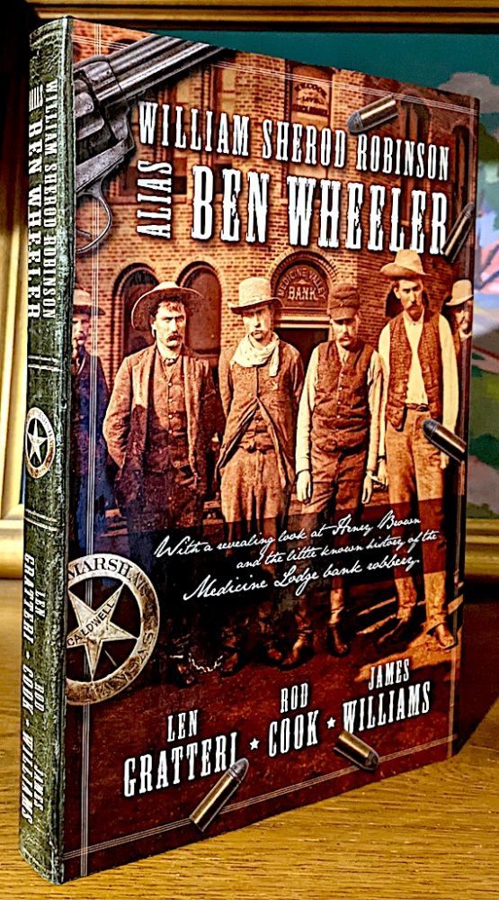 William Sherod Robinson Alia Ben Wheeler. With a revealing Look at Henry Brown and the little known history of the Medicine Lodge bank robbery. Rod Cook Len Gratteri, James Williams.