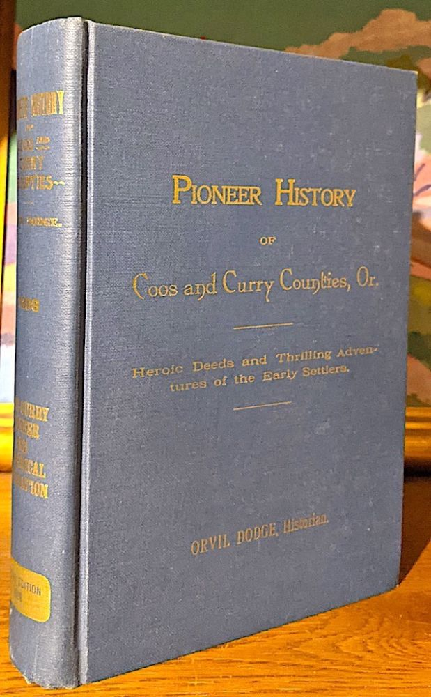 Pioneer History of Coos and Curry Counties. Heroic Deeds and Thrilling Adventures of the Early Settlers. Orvil Dodge.