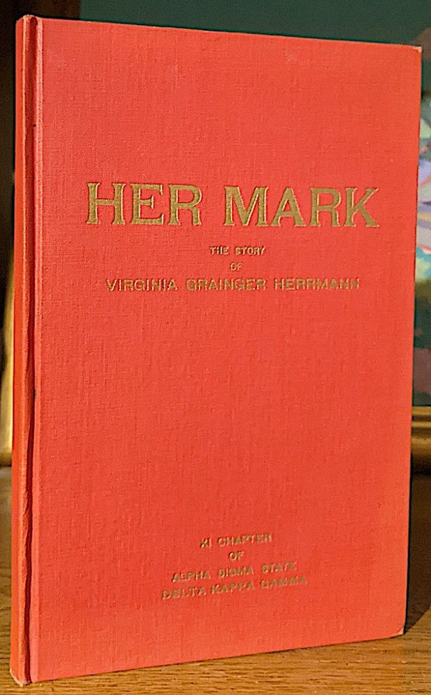 Her Mark. The Story of Virginia Grainger Herrmann. XI Chapter of Alpha Sigma State Delta Kappa Gamma.
