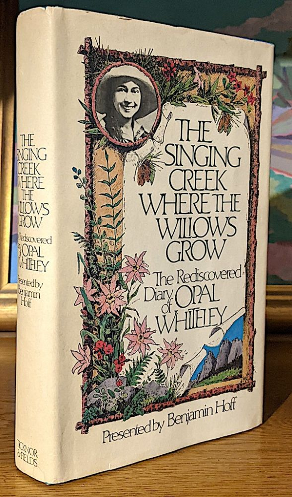The Singing Creek Where the Willows Grow. The Rediscovered Diary of Opal Whiteley. Benjamin Hoff.