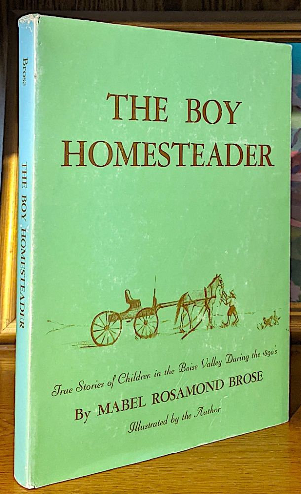 The Boy Homesteader. True Stories of Children in the Boise Valley During the 1890's. Mabel Rosamond Brose.