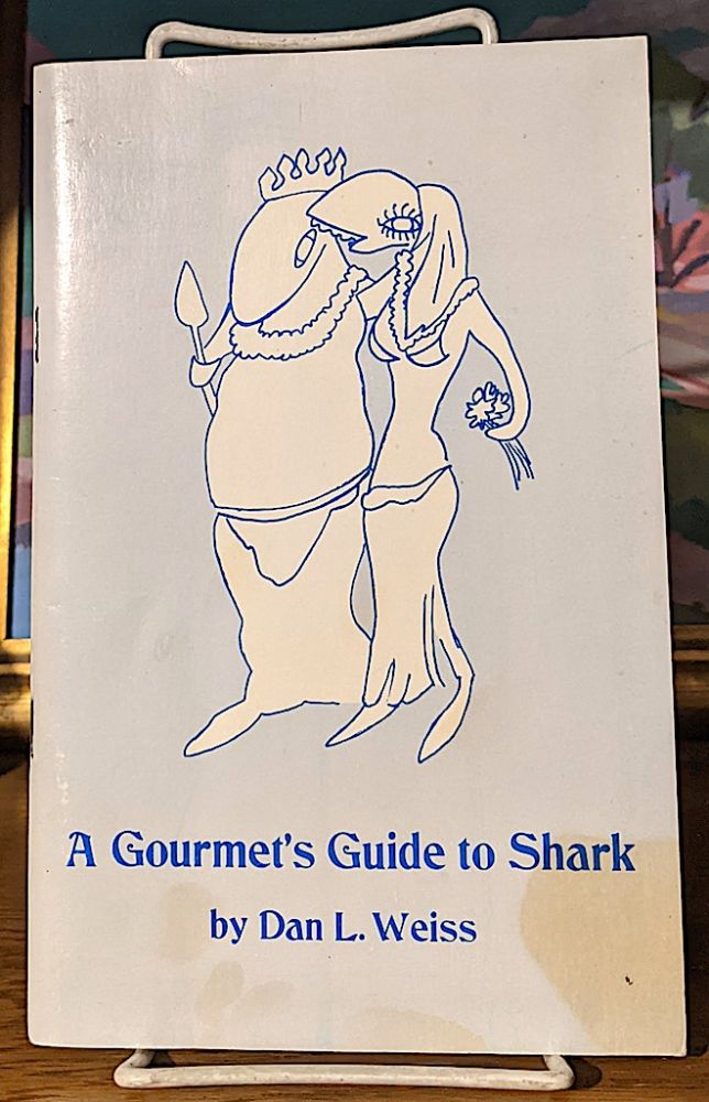 A Gourmet's Guide to Shark. Dan L. Weiss.