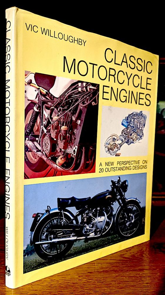 Classic Motorcycle Engines. A New Perspective on 20 Outstanding Designs. Vic Willoughby.