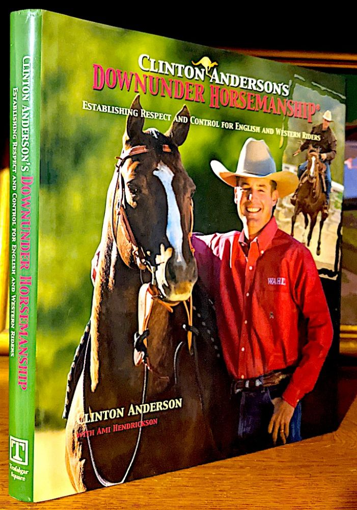 Clinton Anderson's Downunder Horsemanship Establishing Respect and Control for English and Western Riders. Clinton Anderson, Ami Anderson.