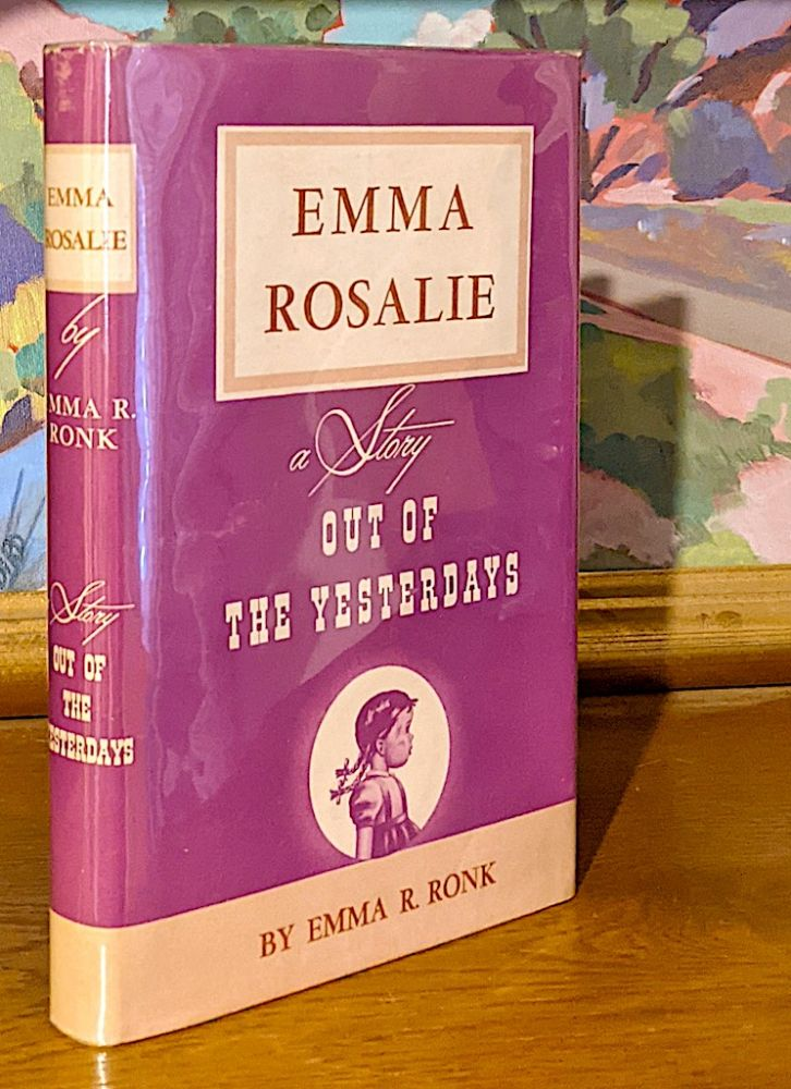 Emma Rosalie. A Story Out of Yesterdays. Emma R. Ronk.