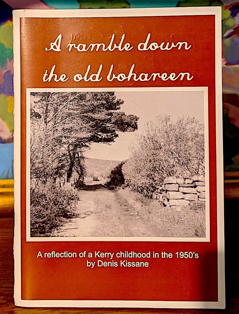 A Ramble Down the Old Bohareen. A Reflection of a Kerry Childhood in the 1950's. Denis Kissane.