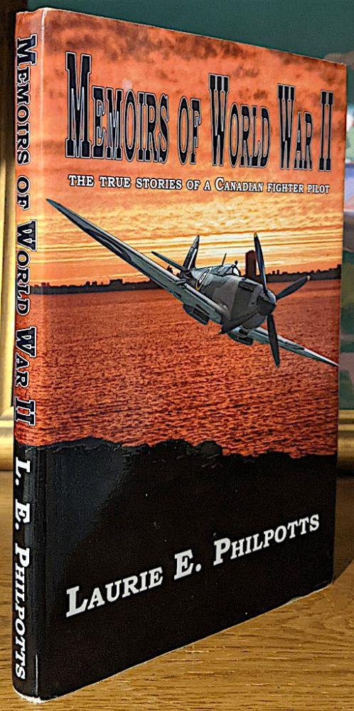 Memoirs of World War II: The True Story of a Canadian Fighter Pilot. Laurie E. Philpotts.