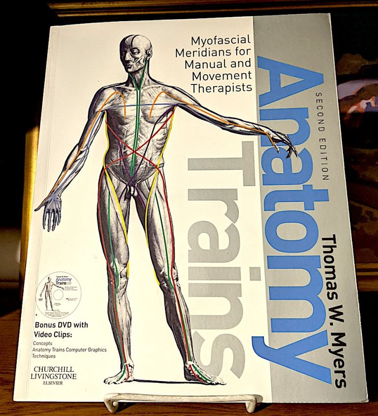 Anatomy Trains -- Myofascial Meridians for Manual and Movement Therapists. Thomas W. Myers.