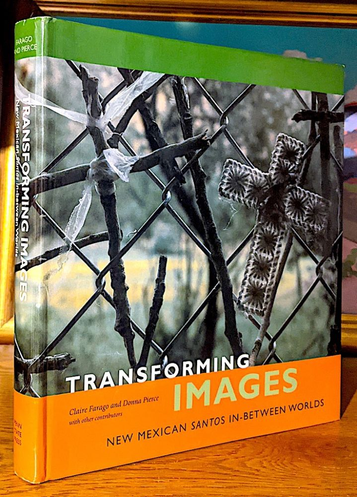Transforming Images. New Mexican Santos In-Between Worlds. Claire Farago, Donna Pierce.