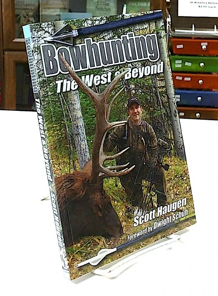Bowhunting; The West & Beyond. Scott Haugen.