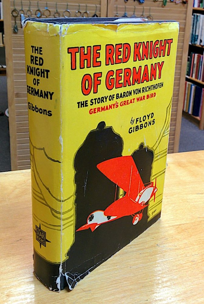 The Red Knight of Germany; The Story of Baron Von Richthofen Germany's Great War Bird. Floyd Gibbons.