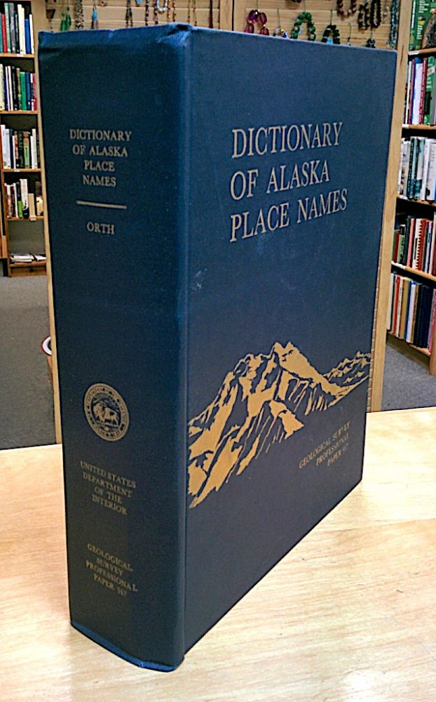 Dictionary Of Alaska Place Names; Geological Survey Professional Paper 567. Donald J. Orth.