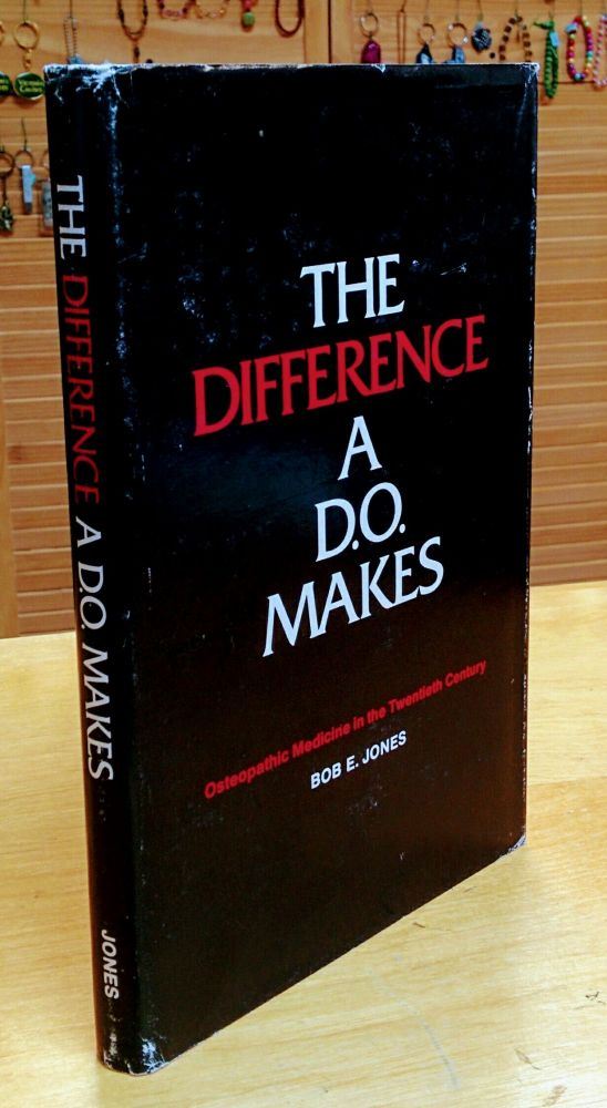 The Difference A D.O. Makes; Osteopathic Medicine in the Twentieth Century. Bob E. Jones.