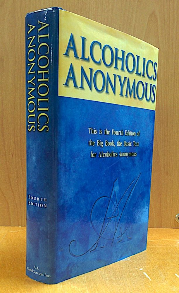Alcoholics Anonymous; The Story of How Many Thousands of Men and Women Have Recovered From Alcoholism. Alcoholics Anonymous.