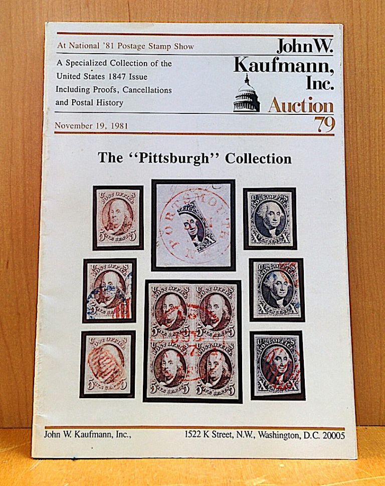 """A Specialized Collection of the United States 1847 Issue Including Proofs, Cancellations and Postal History. Auction 79. November 19, 1981; Public Auction November 19, 1981 -- The """"Pittsburgh"""" Collection of the Five-Cent & Ten-Cent 1847 Issue. John W. Inc Kaufmann."""