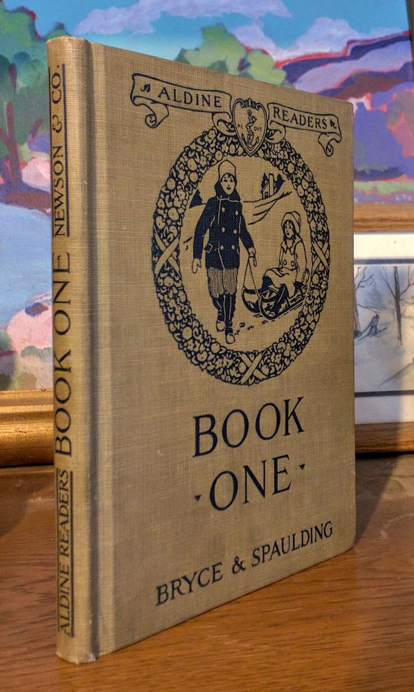 Aldine Readers Book One. Illustrated by Margaret Ely Webb. Catherine T. Bryce Bryce, Frank E. Spaulding.