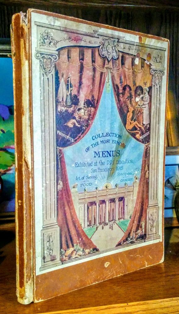 World's Fair Menu And Recipe Book. A Collection of the Most Famous Menus Exhibited at the Panama-Pacific International Exposition. By Joseph Charles Lehner The American Gastronom.