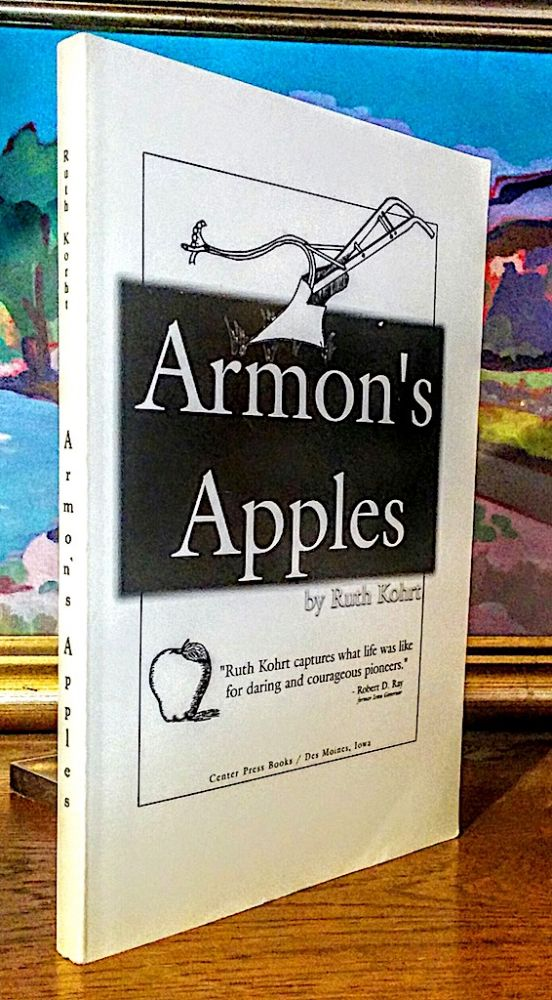 Armon's Apples. A Novel of Man Against the Prairie. Ruth Kohrt.