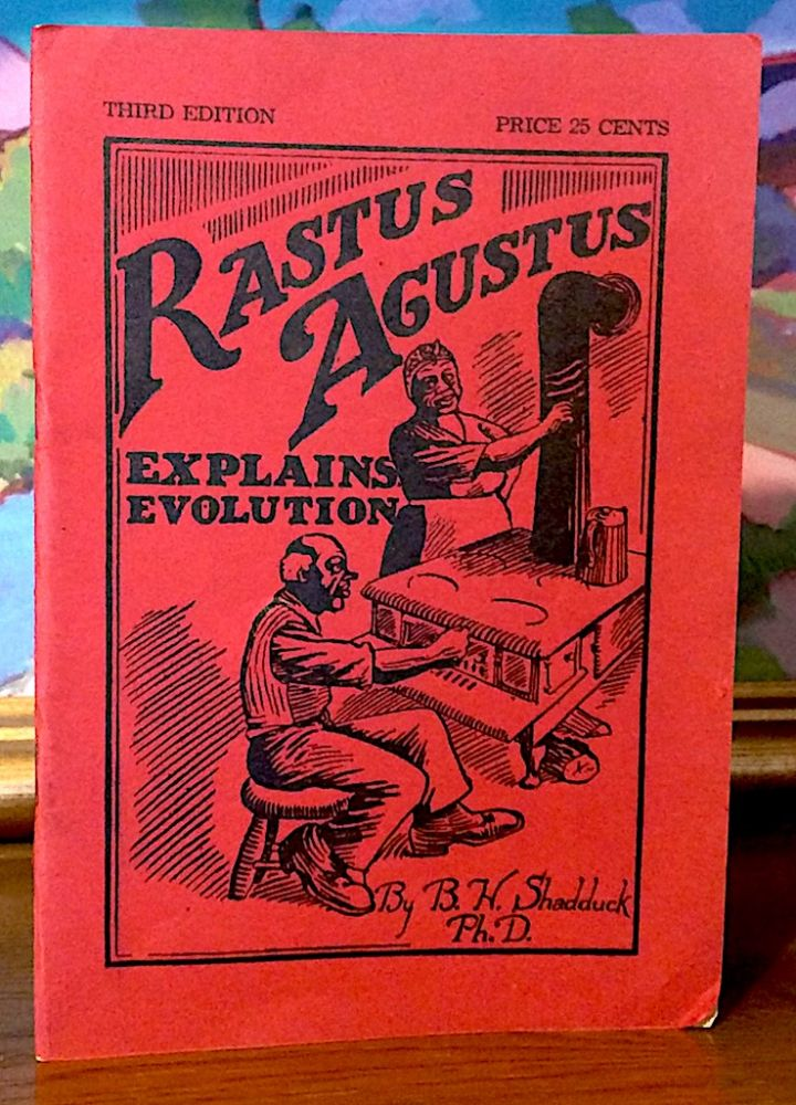 Rastus Augustus Explains Evolution. [ Front and rear covers Illustrated by F. W. Alden ]. B. H. PH D. Shadduck.