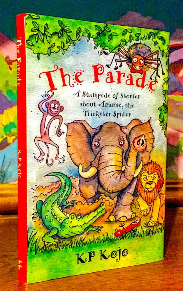The Parade. A Stampede of Stories about Ananse, the Trickster Spider. KP Kojo, Nii Ayikwei Parkes.
