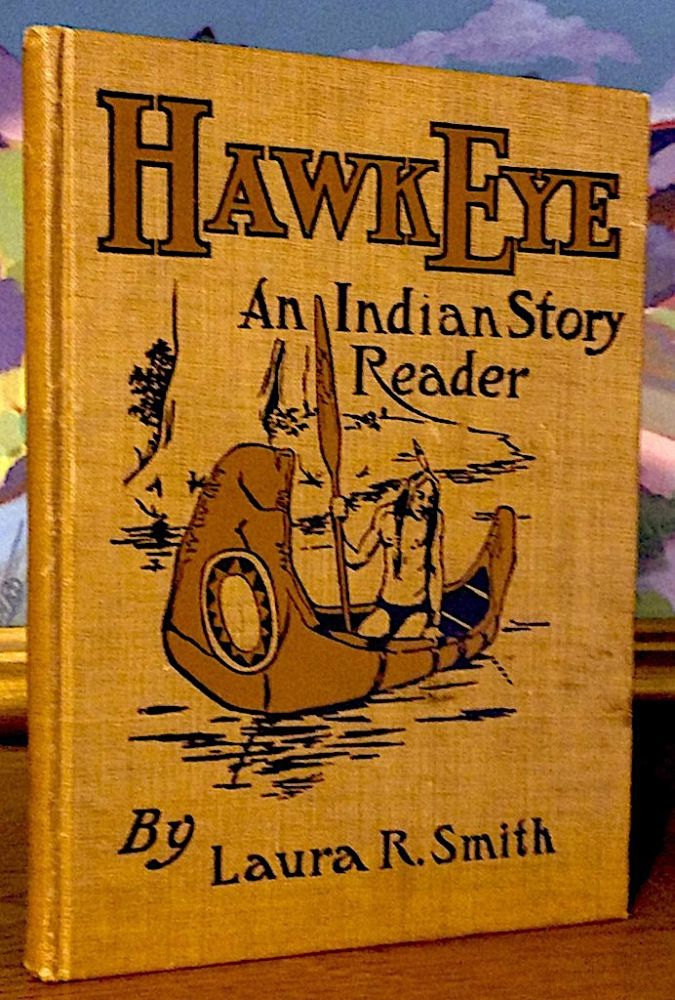 Hawk Eye An Indian Story Reader For First Grade. Laura R. Smith, Rountree.