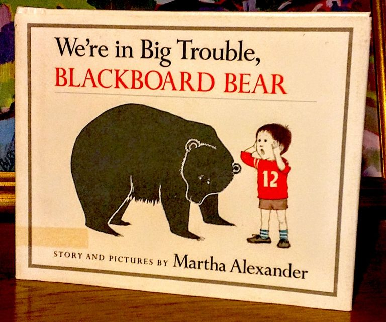 We're in Big Trouble, Blackboard Bear. Martha Alexander, Story and Pictures.