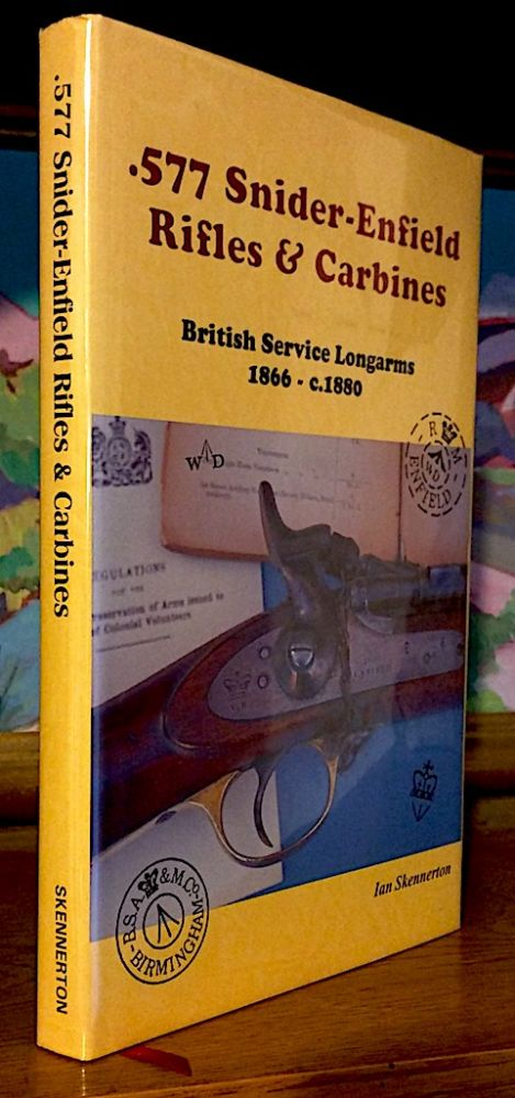 .577 Snider-Enfield Rifles & Carbines. British Service Longarms 1866 - c.1880; Development, Manufacturer and Issue of the Snider-Enfield Rifles and Carbines. Ian Skennerton.