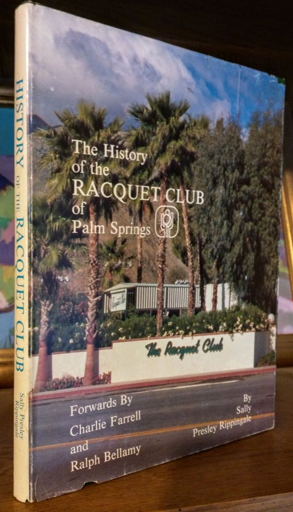 The History of the Racquet Club of Palm Springs. Ralph Bellamy Charlie Farrell, Sally Presley Rippingale.
