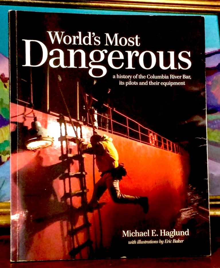 World's Most Dangerous. A History of the Columbia River Bar; its pilots and their equipment. Michael E. Haglund.