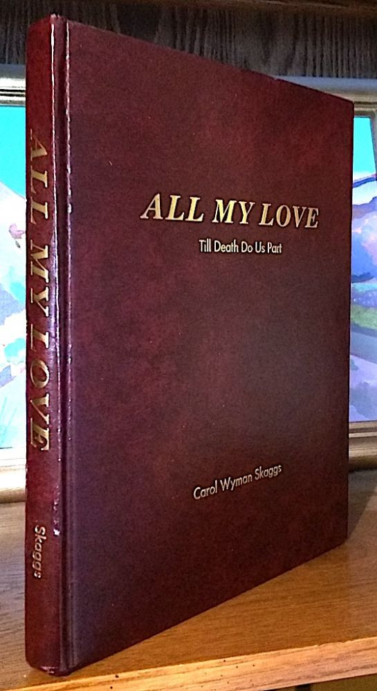 All My Love. Till Death Do Us Part -- History of the 14th Armored Division by Captain Joseph Carter. Carol Wyman Skaggs.