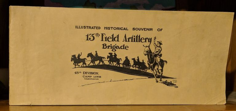Illustrated Historical Souvenir of 13th Field Artillery Brigade. Compiled and, Robert W. Hulbert, James & Marrihew Allen & Cooke.