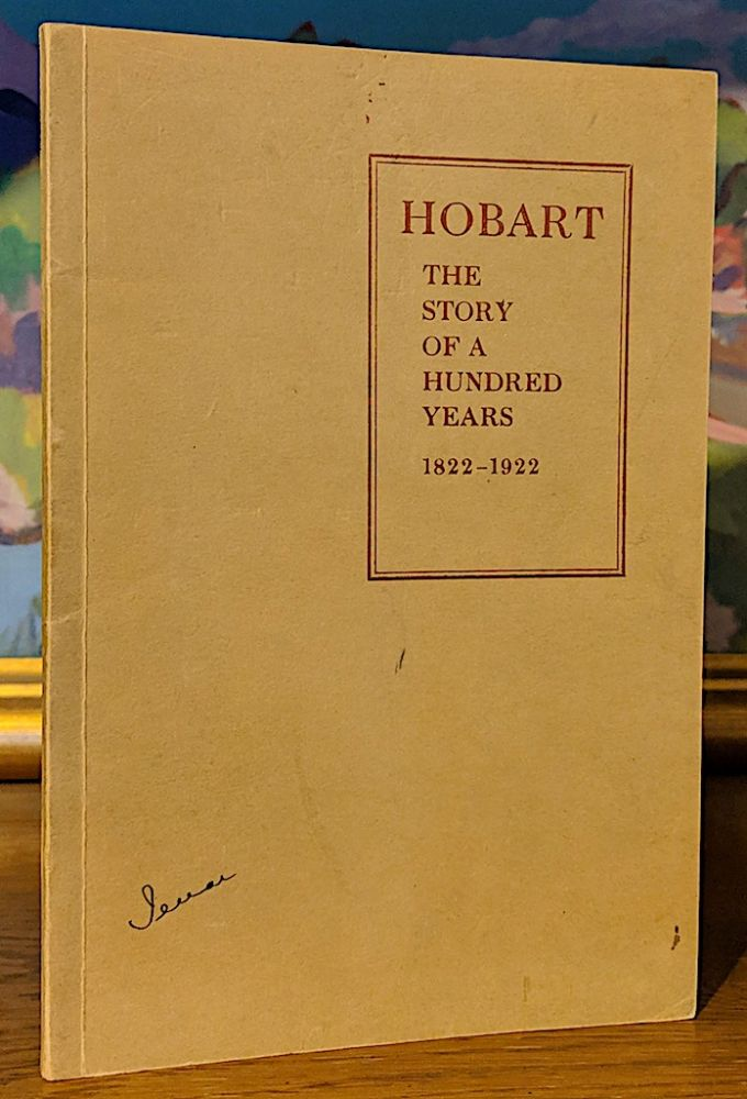 Hobart The Story of a Hundred Years 1822-1922. Milton Haight Turk.