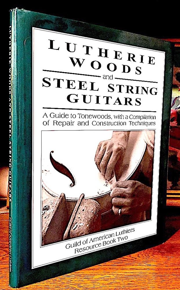 Lutherie Woods and Steel String Guitars. A Guide to Tonewoods, with a Compilation of Repair and Construction Techniques (Resource Book Two). Cyndy Burton, Tim Olsen.