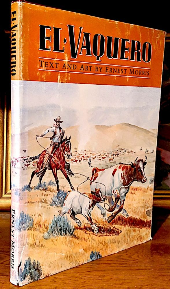 El Vaquero. Ernest Morris, Text and.