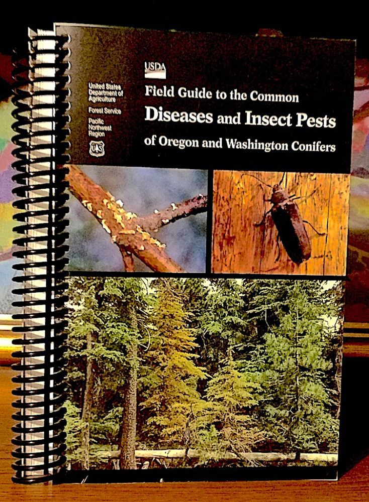 Field Guide to the Common Diseases and Insect Pests of Oregon and Washington Conifers. E. M. Goheen, E A/ Willhite.