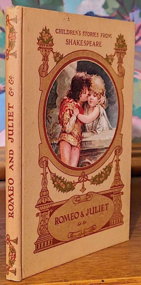 Children's Stories From Shakespeare. Romeo & Juliet and Other Stories Told By ......; London - Paris - Berlin - New York - Montreal. E. Nesbit, Hugh Chesson, Shakespeare.
