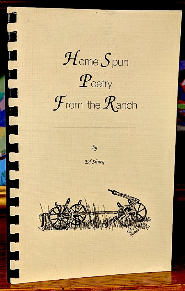 Home Spun Poetry From the Ranch. Illustrated by Mike Radovich. Ed Shuey, Chris Shuey.