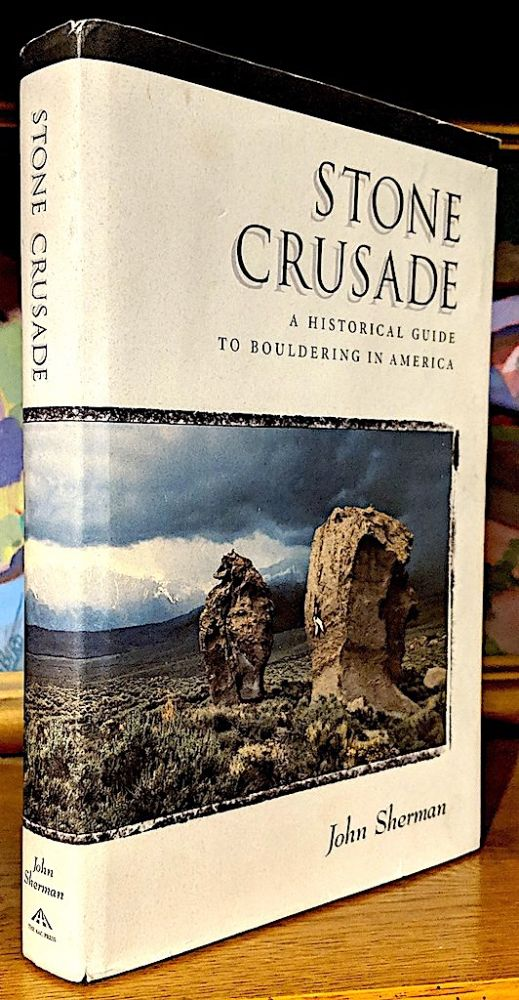 Stone Crusade. A Historicl Guide to Bouldering in America. John Sherman.