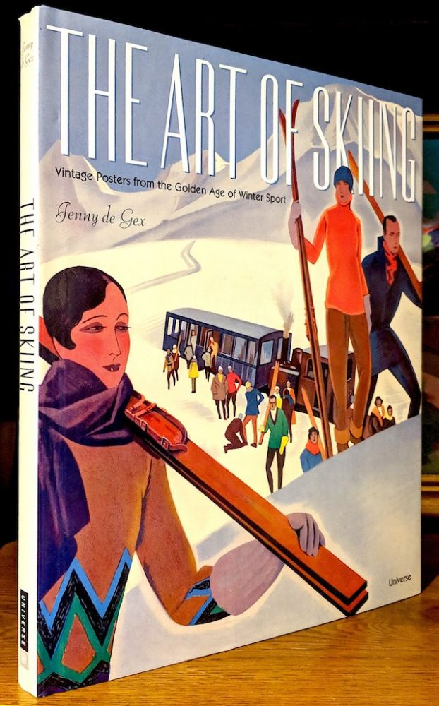 The Art of Skiing. Vintage Posters from the Golden Age of Winter Sport. Jenny de Gex.