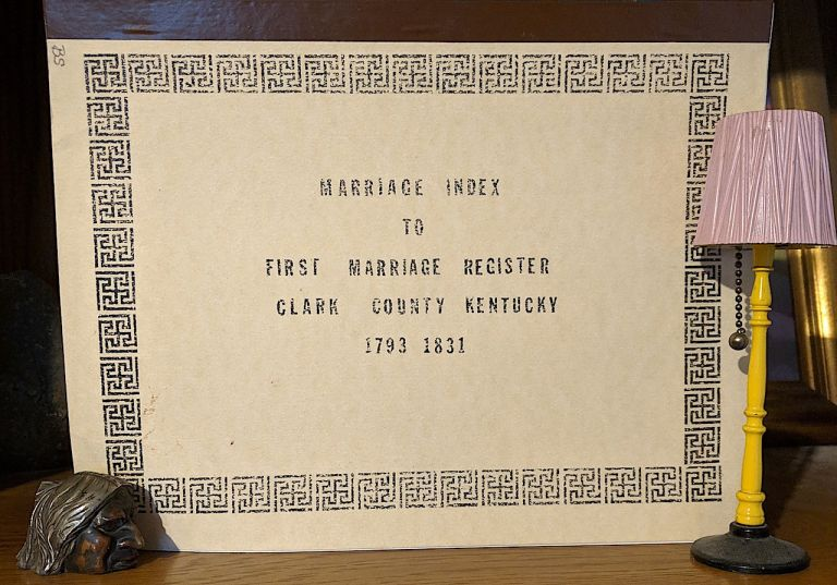 Marriage Index to First Marriage Register Clark County Kentucky 1793 - 1831