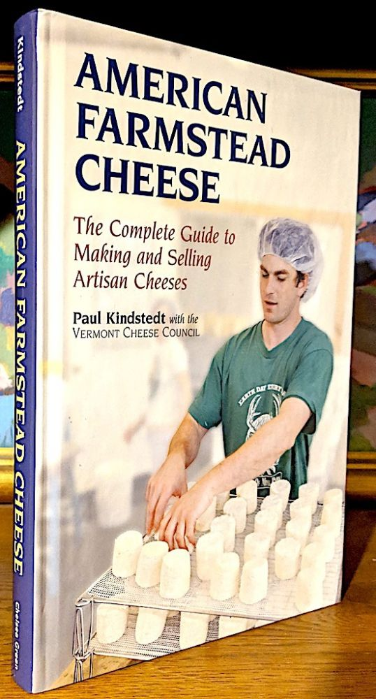 American Farmstead Cheese. Complete Guide to Making and Selling Artisan Cheeses. Paul Kindstedt.